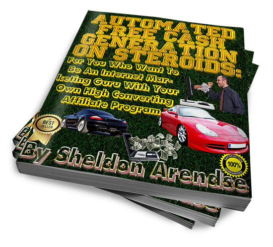 AUTOMATED FREE CASH GENERATION ON STEROIDS: For You Who Want To Be An Internet Marketing Guru With Your Own High Converting Affiliate Program